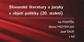Slovanské literatury a jazyky v objetí politiky (20. století)
