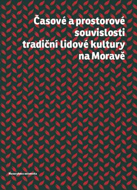 Časoprostorové souvislosti tradiční lidové kultury na Moravě