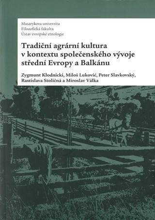 Tradiční agrární kultura v kontextu společenského vývoje střední Evropy a Balkánu