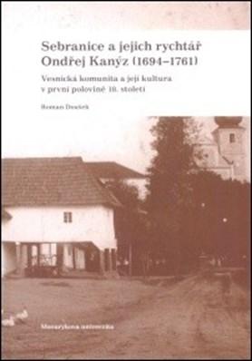 Sebranice a jejich rychtář Ondřej Kanýz (1694 - 1761)