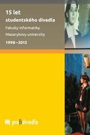 15 let studentského divadla Fakulty informatiky Masarykovy univerzity. 1998–2012