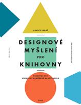 Designové myšlení pro knihovny. Příručka pro knihovny zaměřené na uživatele