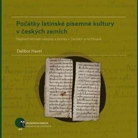 Počátky latinské písemné kultury v českých zemích. Nejstarší latinské rukopisy a zlomky v Čechách a na Moravě