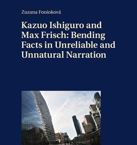 FONIOKOVÁ, Zuzana. Kazuo Ishiguro and Max Frisch: Bending Facts in Unreliable and Unnatural Narration.