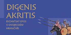 Digenis Akritis: Byzantský epos o Dvojrodém Hraničáři v překladu Markéty Kulhánkové a Ondřeje Cikána
