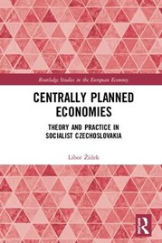 Centrally Planned Economies. Theory and Practice in Socialist Czechoslovakia