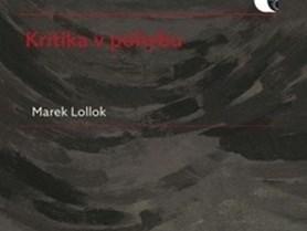 Marek Lollok: Kritika v pohybu. Literární kritika a metakritika 90. let 20. století (2019)
