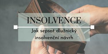 Seriál o insolvencích: Jak sepsat dlužnický insolvenční návrh