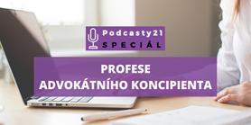 Podcasty21 SPECIÁL o profesi advokátních koncipientů