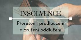 Seriál o insolvencích: Přerušení, prodloužení a zrušení oddlužení