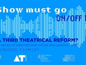 "The Show Must Go ON/OFF-line: ""A Third Theatrical Reform?"""