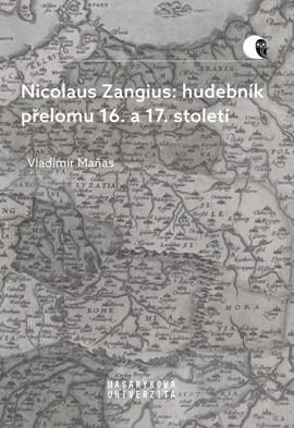 Nicolaus Zangius: hudebník přelomu 16. a 17. století. Na stopě neznámému