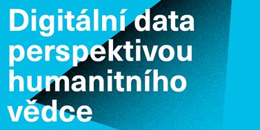 Shrnutí konference Digitální data perspektivou humanitního vědce