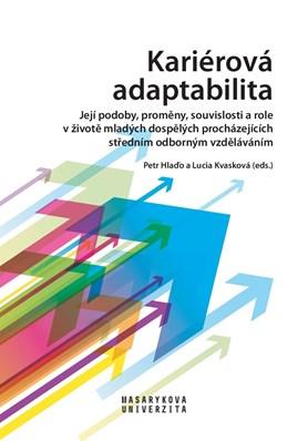 Kariérová adaptabilita: její podoby, proměny, souvislosti a role v životě mladých dospělých procházejících středním odborným vzděláváním