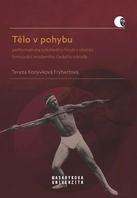 Tělo v pohybu: performativita sokolského hnutí v období formování moderního českého národa