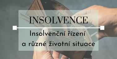 Insolvenční seriál: Insolvenční řízení arůzné životní situace
