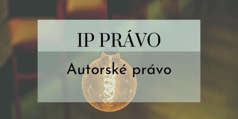 Seriál o IP právu: Autorské právo
